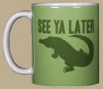 See Ya Later Gator Ceramic Mug